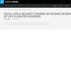 Coca-Cola security camera ad | Digital Trends