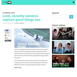 Look, security cameras capture good things too | ANDPOP.com
