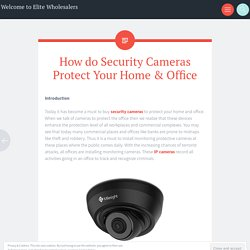 How do Security Cameras Protect Your Home & Office - Elite Wholesalers