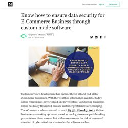 Know how to ensure data security for E-Commerce Business through custom made software