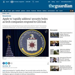 Apple to 'rapidly address' security holes as tech companies respond to CIA le...