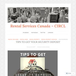 TIPS TO GET YOUR SECURITY DEPOSIT – Rental Services Canada – CIRCL