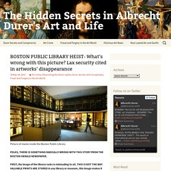 BOSTON PUBLIC LIBRARY HEIST- What's wrong with this picture? Lax security cited in artworks' disappearance - The Hidden Secrets in Albrecht Durer's Art and Life
