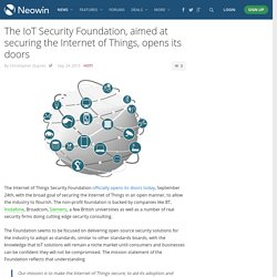 The IoT Security Foundation, aimed at securing the Internet of Things, opens its doors