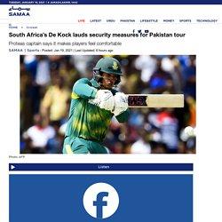 SAMAA - South Africa's De Kock lauds security measures for Pakistan tour