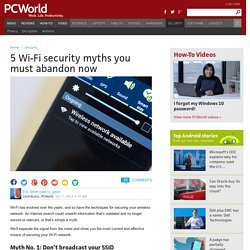 5 Wi-Fi security myths you must abandon now