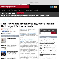 Tech-savvy kids breach security, cause recall in iPad project for L.A. schools