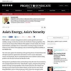 Asia's Energy, Asia's Security - Sanjaya Baru - Project Syndicate