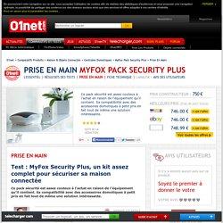 MyFox Pack Security Plus Test : MyFox Security Plus, un kit assez complet pour sécuriser sa maison connectée