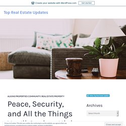 Peace, Security, and All the Things You'll Get in a High End Community – Top Real Estate Updates