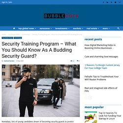 Security Training Program - What You Should Know As A Budding Security Guard? - Bubble Dock