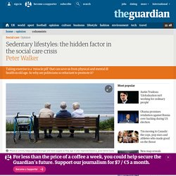 Sedentary lifestyles: the hidden factor in the social care crisis