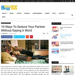 10 Ways To Seduce Your Partner Without Saying A Word - SmuGG BuGG