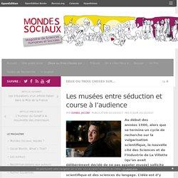 Les musées entre séduction et course à l'audience – Mondes Sociaux