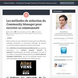 Les méthodes de séduction du Community Manager pour recruter sa communauté - Clementpellerin