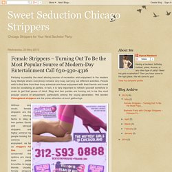 Sweet Seduction Chicago Strippers: Female Strippers – Turning Out To Be the Most Popular Source of Modern-Day Entertainment Call 630-930-4316