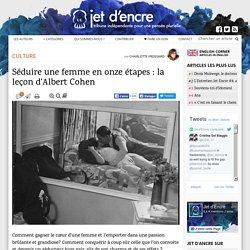 Séduire une femme en onze étapes : la leçon d'Albert Cohen