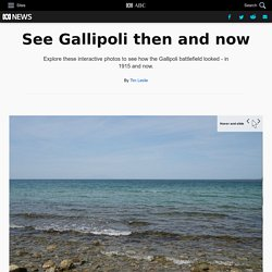 See Gallipoli 100 years ago and today