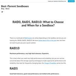 RAID0, RAID5, RAID10: What to Choose and When for a Seedbox? – Best rTorrent Seedboxes