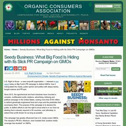 Seedy Business: What Big Food Is Hiding with Its Slick PR Campaign on GMOs