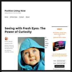 Seeing with Fresh Eyes: The Power of Curiosity - Positive-Living-Now