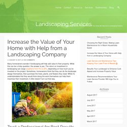Increase the Value of Your Home with Help from a Landscaping Company