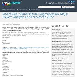 Smart Solar Global Market Segmentation, Major Players Analysis and Forecast to 2022