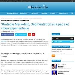 Stratégie Marketing, Segmentation à la papa et vidéo expérientielle