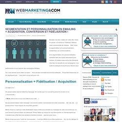 Segmentation et personnalisation en emailing = acquisition, conversion et fidélisation !