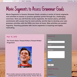 Movie Segments to Assess Grammar Goals: The Truman Show: Present Perfect x Present Perfect Progressive