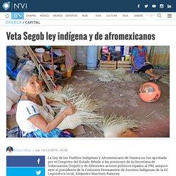 Veta Segob ley indígena y de afromexicanos