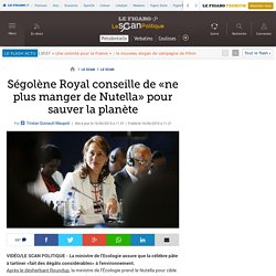 Ségolène Royal conseille de «ne plus manger de Nutella» pour sauver la planète