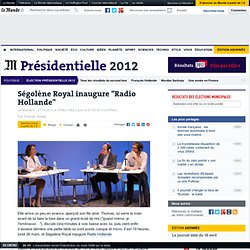 "Ségolène Royal inaugure ""Radio Hollande"""