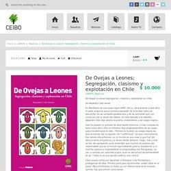 De Ovejas a Leones; Segregación, clasismo y explotación en Chile