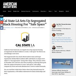 "Cal State LA Sets Up Segregated Black Housing For ""Safe Space"" – American Military News"