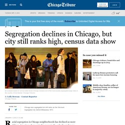 Segregation declines in Chicago, but city still ranks high, census data show