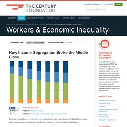 How Income Segregation Broke the Middle Class : Workers & Economic Inequality : Our Work