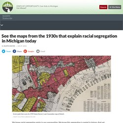 See the maps from the 1930s that explain racial segregation in Michigan today