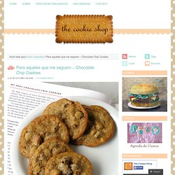 Para aqueles que me seguem – Chocolate Chip Cookies « The Cookie Shop