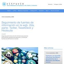 Red Vitruvio - Seguimiento de fuentes de información en la web. 2da. parte: Twitter, TweetDeck y Hootsuite