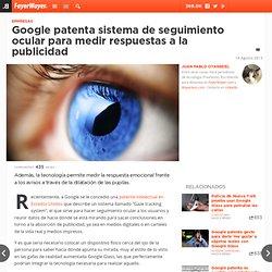 Google patenta sistema de seguimiento ocular para medir respuestas a la publicidad