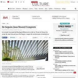 Ile Seguin: Jean Nouvel l'emporte