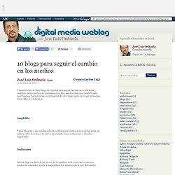 10 blogs para seguir el cambio en los medios - Digital Media Weblog - Blog ABC.es