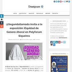 @Segundallamada invita a la exposición ¡Equidad de Genero Ahora! en Polyforum Siqueiros