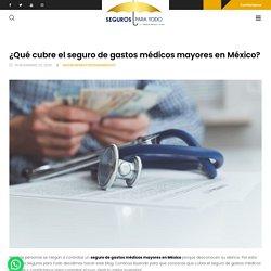 ¿Qué cubre el seguro de gastos médicos mayores en México? □