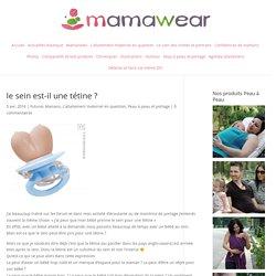 le sein est-il une tétine ? - Le blog de MamaWear
