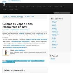 Séisme au Japon : des ressources en SVT » Blogs Sites, Climat, Collège, Lycée, Sciences de la Vie et de la Terre (SVT), Territoire » Le Magazine de l'EDD