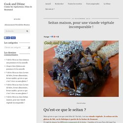 Seitan maison, pour une viande végétale incomparable ! - Cook and Dôme