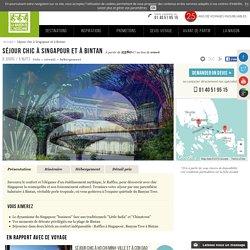 Séjour chic à Singapour et à Bintan - Voyage Singapour - La Maison de l'Indochine