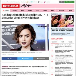 Kahden sekunnin kikka paljastaa, sopivatko sinulle lyhyet hiukset - MyStyle - Ilta-Sanomat